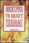 Migrating to Object Technology - Ian Graham