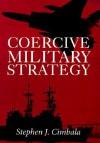 Coercive Military Strategy - Stephen J. Cimbala