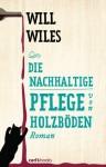 Die nachhaltige Pflege von Holzböden: Roman (German Edition) - Will Wiles, Sabine Lohmann