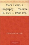 Mark Twain, a Biography - Volume III, Part 1: 1900-1907 - Albert Bigelow Paine