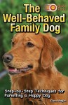 The Well-Behaved Family Dog: Step-By-Step Techniques for Parenting a Happy Dog - Diane Morgan