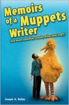 Memoirs of a Muppets Writer: (You Mean Somebody Actually Writes That Stuff?) - Joseph A. Bailey