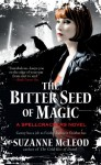 The Bitter Seed of Magic (Spellcrackers.com, # 3) - Suzanne McLeod