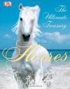Horses: The Ultimate Treasury - John Woodward