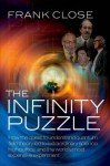 The Infinity Puzzle: [How the Quest to Understand Quantum Field Theory Led to Extraordinary Science, High Politics, and the World's Most Expensive Experiment] - Frank Close