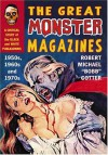 The Great Monster Magazines: A Critical Study of the Black and White Publications of the 1950s, 1960s and 1970s - Robert Michael Bobb Cotter