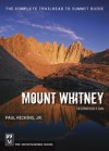 Mount Whitney: The Complete Trailhead-To-Summit Guide - Paul