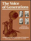 VOICE OF GENERATIONS, THE: A History of Communications in Newfoundland - Michael J. McCarthy, Frank Galgay, Jack O'Keefe
