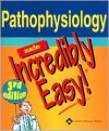 Pathophysiology Made Incredibly Easy! - Lippincott Williams & Wilkins, Springhouse