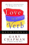 Love is a Verb Devotional: 365 Daily Inspirations to Bring Love Alive - Gary Chapman, James Stuart Bell Jr.