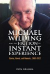 Michael Wilding and the Fiction of Instant Experience: Stories, Novels, and Memoirs, 1963-2012 - Don Graham