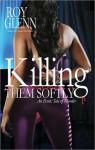 Killing Them Softly: An Erotic Tale of Murder - Roy Glenn