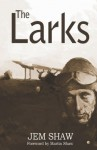 The Larks: Wars are fought by ordinary people - Jem Shaw, Martin Shaw