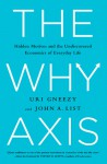 The Why Axis: Hidden Motives and The Undiscovered Economics of Everyday Life - Uri Gneezy