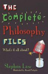 The Complete Philosophy Files. by Stephen Law - Stephen Law, Daniel Postgate