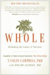 Whole: Rethinking the Science of Nutrition - T. Colin Campbell, Howard Jacobson