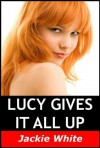 Lucy gives it all up - Jackie White