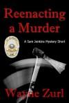 Reenacting a Murder - Wayne Zurl