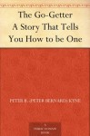 The Go-Getter A Story That Tells You How to be One - Peter B. (Peter Bernard) Kyne