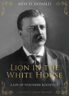 Lion in the White House: A Life of Theodore Roosevelt - Aida D. Donald, Pam Ward