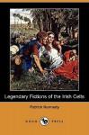 Legendary Fictions of the Irish Celts (Dodo Press) - Patrick Kennedy