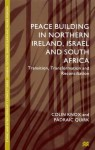 Peace Building in Northern Ireland, Israel and South Africa: Transition, Transformation and Reconciliation - Colin Knox, Padriac Quirk