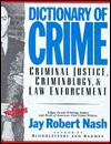 Dictionary of Crime: Criminal Justice, Criminology & Law Enforcement - Jay Robert Nash