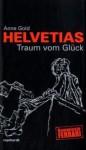 Helvetias Traum vom Glück - Anne Gold