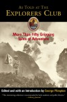 As Told at The Explorers Club: More Than Fifty Gripping Tales of Adventure - George Plimpton