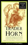 Trader Horn: A Young Man's Astounding Adventures in 19th Century Equatorial Africa - Alfred Aloysius Horn, Alfred Aloysius Horn, Tim Cahill
