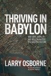 Thriving in Babylon: Why Hope, Humility, and Wisdom Matter in a Godless Culture - Larry Osborne