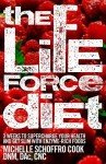The Life Force Diet: 3 Weeks to Supercharge Your Health and Stay Slim with Enzyme-Rich Foods - Michelle Schoffro Cook