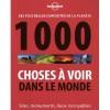 1000 choses à voir dans le monde : Les plus belles curiosités de la planète - Andrew Bain, Lonely Planet