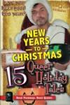 New Years to Christmas: 15 Queer Holiday Tales - Peter Saenz, David Berger, Warner Davidson, Jon Macy, Robbie Tursi-Masick, Mitchum Sinclair, Salvador Hernandez, Hank Henderson