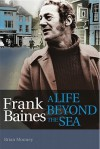 Frank Baines: A Life Beyond the Sea - Brian Mooney
