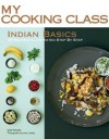 Indian Basics: 85 Recipes Illustrated Step by Step (My Cooking Class) - Jody Vassallo, James Lyndsay