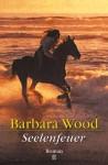 Seelenfeuer. Roman - Barbara Wood, Mechtild Sandberg