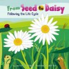 From Seed to Daisy: Following the Life Cycle - Laura Purdie Salas, Jeff Yesh