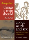 Esquire Things a Man Should Know About Work and Sex (and Some Things in Between) - Ted Allen, Scott Omelianuk