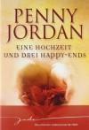 Eine Hochzeit Und Drei Happy Ends - Penny Jordan, Ivonne Senn, Dorothea Ghasemi
