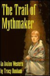 The Trail of Mythmaker - Tracy Dunham