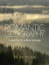 Romantic Geography: In Search of the Sublime Landscape - Yi-Fu Tuan
