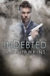 Indebted - A.R. Hawkins