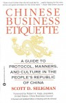 Chinese Business Etiquette: A Guide to Protocol, Manners, and Culture in thePeople's Republic of China - Scott D. Seligman