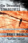 The Unraveling Strangeness: Poems - Bruce Weigl