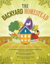 The Backyard Homestead: Produce All the Food You Need on Just a Quarter Acre! - Carleen Madigan