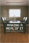 Making a Meal of It: Rethinking the Theology of the Lord's Supper - Ben Witherington III