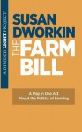 The Farm Bill: A Play in One Act - Susan Dworkin