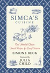 Simca's Cuisine: One Hundred Classic French Recipes for Every Occasion - Simone Beck, Julia Child
