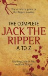 The Complete Jack the Ripper A to Z - Paul Begg, Martin Fido, Keith Skinner